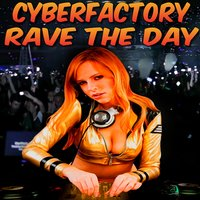 Rave the Day — Cyberfactory