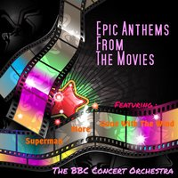 Epic Anthems from the Movies — The BBC Concert Orchestra