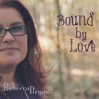 Bound By Love — Rebecca Bryan