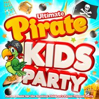 Ultimate Pirate Kids Party - Perfect Music for Greatest Childrens Pirate Themed Party ! — сборник