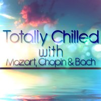 Totally Chilled with Mozart, Chopin & Bach — сборник