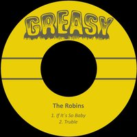 If It´s so Baby — The Robins