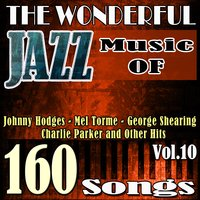 The Wonderful Jazz Music of Johnny Hodges, Mel Torme, George Shearing, Charlie Parker and Other Hits, Vol. 10 — Джордж Гершвин