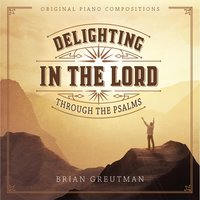 Delighting in the Lord Through the Psalms — Brian Greutman