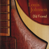 Old Friend — Louis Johnson