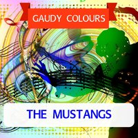 Gaudy Colours — The Mustangs