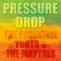 Pressure Drop: The Essential Toots and the Maytals — Toots & The Maytals