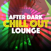 After Dark Chill out Lounge — Lounge Music, Cafe Chill Out Music After Dark, Chill Out Music Cafe, Cafe Chill Out Music After Dark|Chill Out Music Cafe|Lounge Music