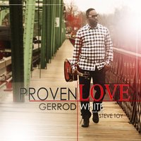 Proven Love (feat. Steve Toy) — Gerrod White
