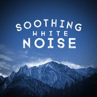 Soothing White Noise — Soothing White Noise for Relaxation, Sounds of Nature White Noise for Mindfulness Meditation and Relaxation, White Noise Meditation, White Noise Meditation|Soothing White Noise for Relaxation|Sounds of Nature White Noise for Mindfulness Meditation and Relaxation