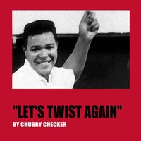 Let's Twist Again — Chubby Checker