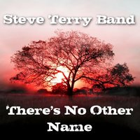 There's No Other Name — Steve Terry Band