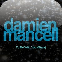 To Be with You (Stars) — Damien Mancell
