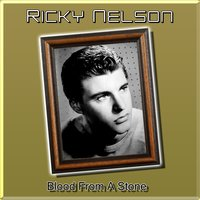 Blood from a Stone — Ricky Nelson