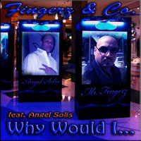Why Would I (feat. Angel Solis) — Fingerz & Co.