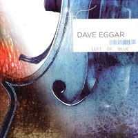 Left Of Blue — Dave Eggar