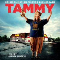 Tammy: Original Motion Picture Soundtrack — Michael Andrews