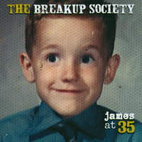 James At 35 — The Breakup Society