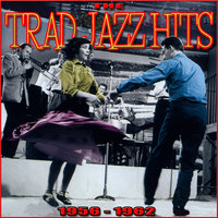 The Trad Jazz Hits 1956-1962 — Acker Bilk & His Paramount Jazz Band