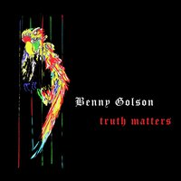 Truth Matters — Benny Golson
