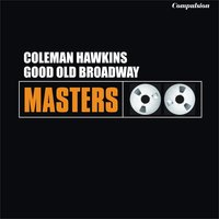 Good Old Broadway — Coleman Hawkins