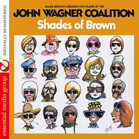 Shades Of Brown — The John Wagner Coalition