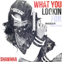 What You Lookin For - Single — Shawnna