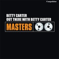 Out There With Betty Carter — Betty Carter