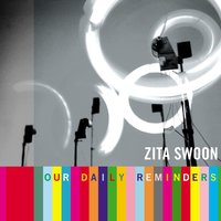Our Daily Reminders — Zita Swoon