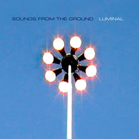 Luminal — Sounds from the Ground