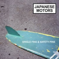 Single Fins & Safety Pins — Japanese Motors