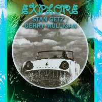 Explore — Stan Getz & Gerry Mulligan