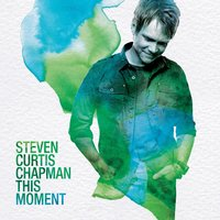 This Moment — Steven Curtis Chapman