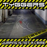 Jumping Is Not a Crime — Tyggers