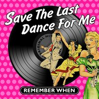 Save the Last Dance for Me - Remember When — сборник