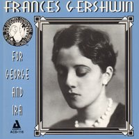 For George and Ira — Frances Gershwin