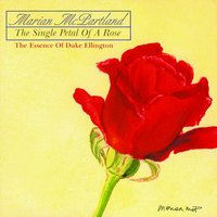 The Single Petal Of A Rose: The Essence Of Duke Ellington — Marian McPartland