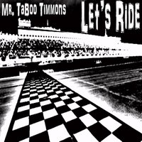 Let's Ride — Mr. Taboo Timmons