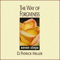 The Way of Forgiveness: Seven Steps — D. Patrick Miller