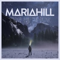 Strong for the Drink — Mariahill