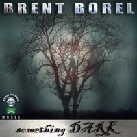 Something Dark — Brent Borel
