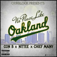 No Place Like Oakland (feat. Nittee & Chief Mainy) — Con B, Nittee, Chief Mainy