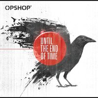 Until the End of Time — Opshop