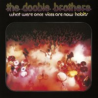 What Were Once Vices Are Now Habits — The Doobie Brothers