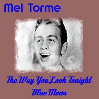 The Way You Look Tonight — Mel Torme