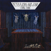 Living Thing — Peter Bjorn And John
