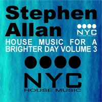 House Music For A Brighter Day Volume Three — Stephen Allan