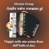 Andre miro romano gi - Viggio nella mia anima Rom - A Journey Into My Gypsy Soul CD 2 — Alexian Group