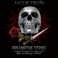 Preemptive Strike: Give Me Liberty or Death — Jacob Deon