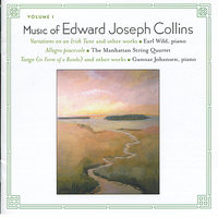 Music of Edward Joseph Collins, Vol. I — Earl Wild, Manhattan String Quartet